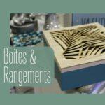 Rubrique Boites & Rangements - Décoration Intérieure - Flora Déco